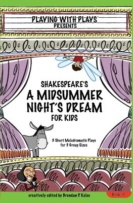 Shakespeare's a Midsummer Night's Dream for Kids : 3 Short Melodramatic Plays for 3 Group Sizes