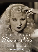 She Always Knew How: Mae West, a Personal Biography 9781410416704