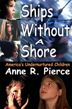 Ships Without a Shore: America's Undernurtured Children 9781412807166