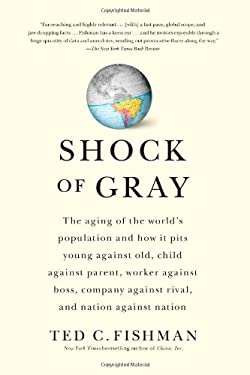 Shock of Gray: The Aging of the World's Population and How It Pits Young Against Old, Child Against Parent, Worker Against Boss, Comp 9781416551034
