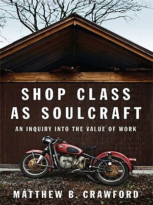 Shop Class as Soulcraft: An Inquiry Into the Value of Work 9781410419743