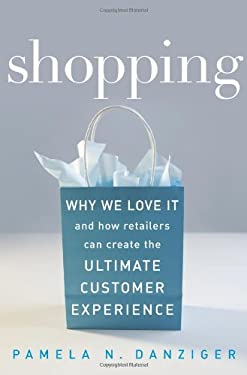 Shopping: Why We Love It and How Retailers Can Create the Ultimate Customer Experience 9781419536366