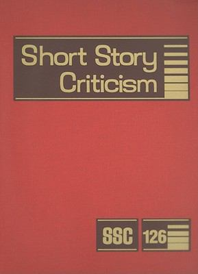 Short Story Criticism, Volume 126: Criticism of the Works of Short Fiction Writers 9781414442051