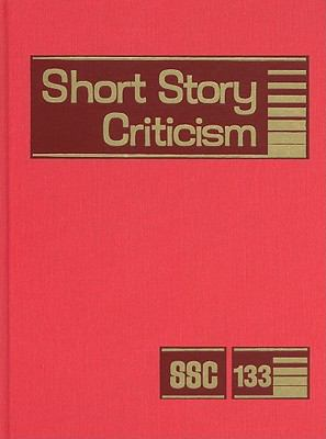 Short Story Criticism, Volume 133: Criticism of the Works of Short Fiction Writers 9781414447797