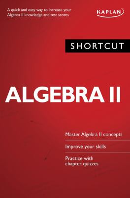 Shortcut Algebra II: A Quick and Easy Way to Increase Your Algebra II Knowledge and Test Scores 9781419593154