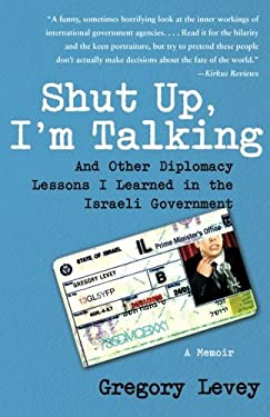 Shut Up, I'm Talking: And Other Diplomacy Lessons I Learned in the Israeli Government: A Memoir 9781416556169