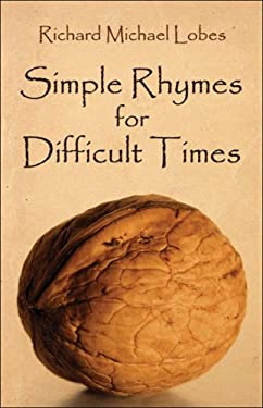Simple Rhymes for Difficult Times 9781413766257