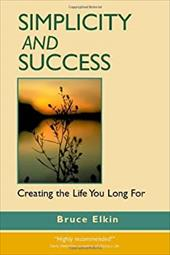 Simplicity and Success: Creating the Life You Long for