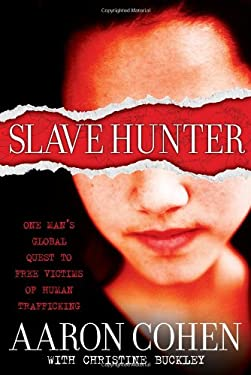 Slave Hunter: One Man's Global Quest to Free Victims of Human Trafficking 9781416961178