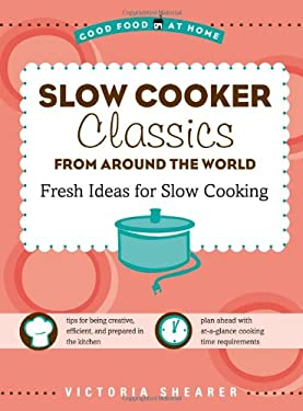 Slow Cooker Classics from Around the World: Fresh Ideas for Slow Cooking 9781416206378