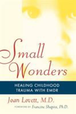 Small Wonders: Healing Childhood Trauma with Emdr 9781416584636