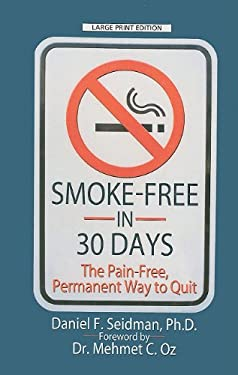 Smoke-Free in 30 Days: The Pain-Free, Permanent Way to Quit 9781410431202
