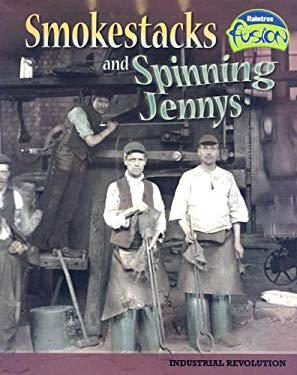 Smokestacks and Spinning Jennys: Industrial Revolution 9781410924247