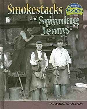 Smokestacks and Spinning Jennys: Industrial Revolution 9781410924131