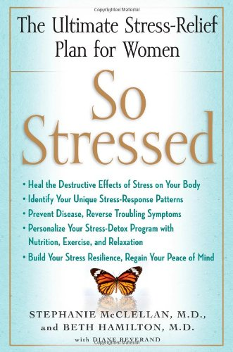 So Stressed: The Ultimate Stress-Relief Plan for Women 9781416593584