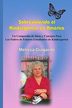 Sobreviviendo El Kindergarten En Amrica: Un Compendio de Ideas y Consejos Para Los Padres de Futuros Estudiantes de Kindergarten 9781418437497