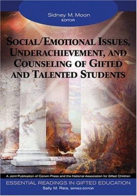 Social/Emotional Issues, Underachievement, and Counseling of Gifted and Talented Students 9781412904339