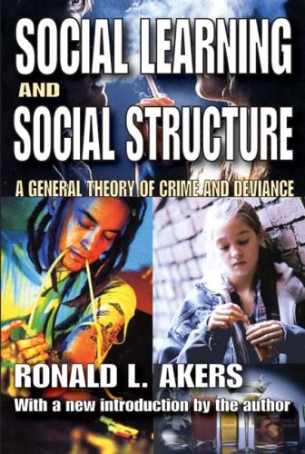 Social Learning and Social Structure: A General Theory of Crime and Deviance 9781412809993