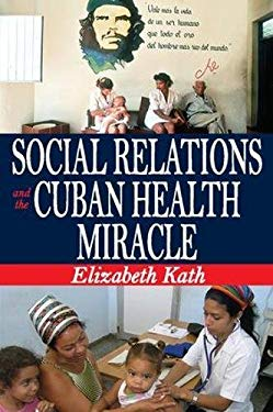 Social Relations and the Cuban Health Miracle 9781412814171
