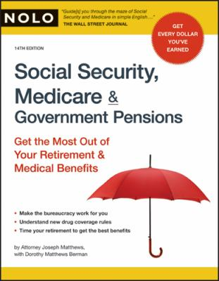 Social Security, Medicare & Government Pensions: Get the Most Out of Your Retirement & Medical Benefits 9781413309249