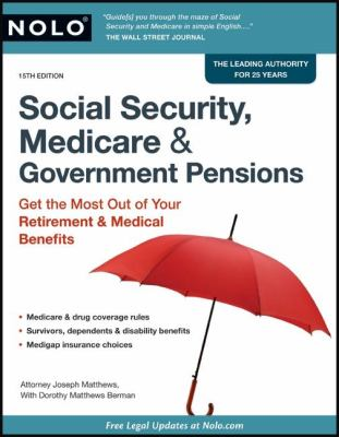 Social Security, Medicare & Government Pensions: Get the Most Out of Your Retirement & Medical Benefits 9781413310979