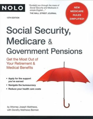 Social Security, Medicare and Government Pensions: Get the Most Out of Your Retirement and Medical Benefits 9781413307535
