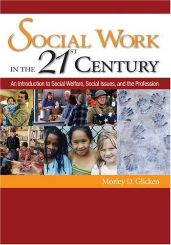 Social Work in the 21st Century: An Introduction to Social Welfare, Social Issues, and the Profession 9781412913164