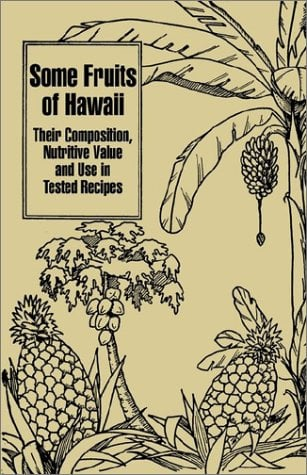 Some Fruits of Hawaii: Their Composition, Nutritive Value and Use in Tested Recipes 9781410203472