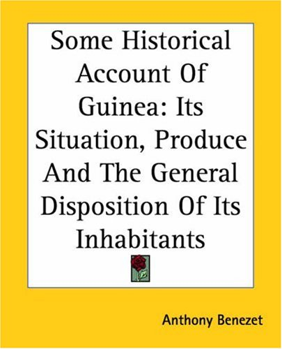 Some Historical Account of Guinea: Its Situation, Produce and the General Disposition of Its Inhabitants 9781419148033