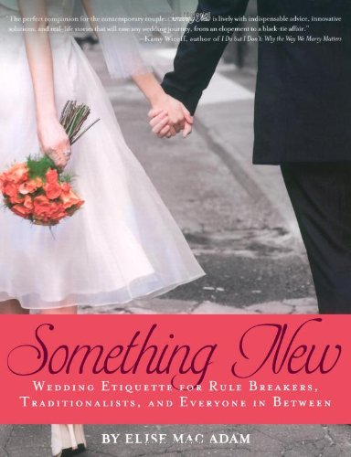 Something New: Wedding Etiquette for Rule Breakers, Traditionalists, and Everyone in Between 9781416949107