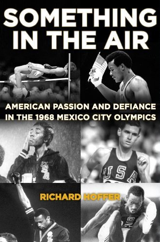 Something in the Air: American Passion and Defiance in the 1968 Mexico City Olympics 9781416588948