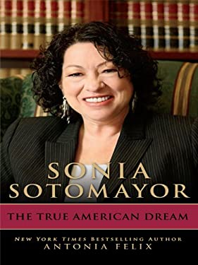 Sonia Sotomayor: The True American Dream 9781410428943
