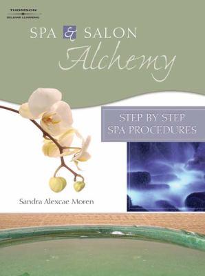 Spa & Salon Alchemy: Step by Step Spa Procedures 9781418032630