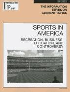 Sports in America: Recreation, Business, Education, and Controversy 9781414481494