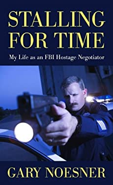 Stalling for Time: My Life as an FBI Hostage Negotiator 9781410434395