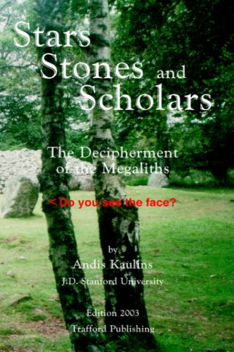 Stars, Stones and Scholars: The Decipherment of the Megaliths as an Ancient Survey of the Earth by Astronomy 9781412201353