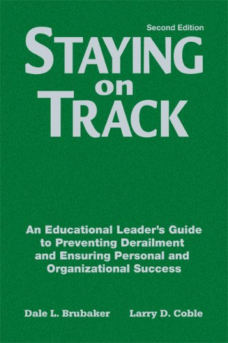 Staying on Track: An Educational Leader's Guide to Preventing Derailment and Ensuring Personal and Organizational Success 9781412939355