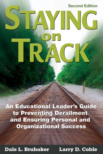 Staying on Track: An Educational Leader's Guide to Preventing Derailment and Ensuring Personal and Organizational Success 9781412939362