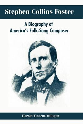 Stephen Collins Foster: A Biography of America's Folk-Song Composer 9781410214713