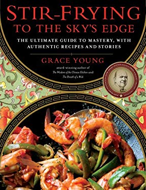 Stir-Frying to the Sky's Edge: The Ultimate Guide to Mastery, with Authentic Recipes and Stories 9781416580577