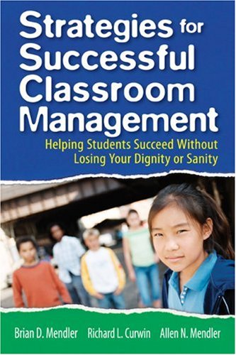Strategies for Successful Classroom Management: Helping Students Succeed Without Losing Your Dignity or Sanity 9781412937849