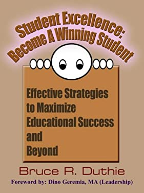 Student Excellence: Become a Winning Student: Effective Strategies to Maximize Educational Success and Beyond 9781418482794