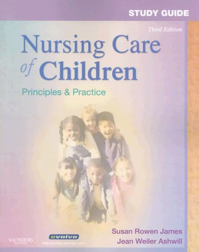 Study Guide for Nursing Care of Children: Principles & Practice 9781416047827