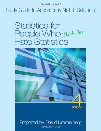 Study Guide to Accompany Neil J. Salkind's Statistics for People Who (Think They) Hate Statistics, 4th Edition 9781412904766