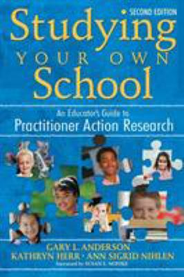 Studying Your Own School: An Educator's Guide to Practitioner Action Research 9781412940337