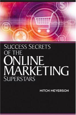 Success Secrets of the Online Marketing Superstars 9781419505010