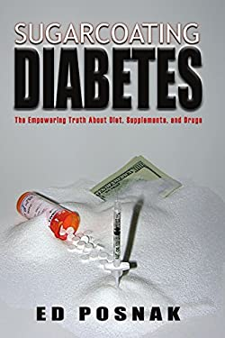 Sugarcoating Diabetes: The Empowering Truth about Diet, Supplements, and Drugs 9781412083539
