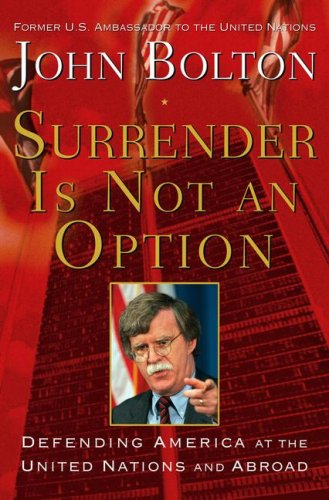 Surrender Is Not an Option: Defending America at the United Nations and Abroad 9781416552840