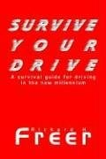 Survive Your Drive: A Survival Guide for Driving in the New Millenium 9781410772565