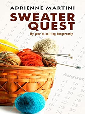 Sweater Quest: My Year of Knitting Dangerously 9781410428165